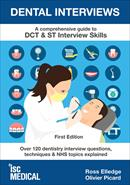 Dental Interviews - A Comprehensive Guide to DCT & ST Interview Skills: Over 120 Dentistry Interview Questions, Techniques, and NHS Topics Explained