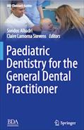 Paediatric Dentistry for the General Dental Practitioner (BDJ Clinician's Guide)
