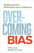Overcoming Bias : Building Authentic Relationships Across Differences